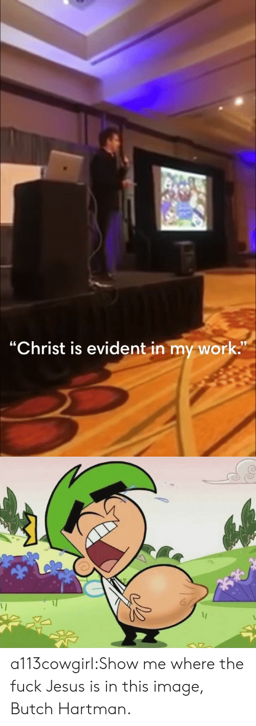 "Jesus, Tumblr, and Work: ""Christ is evident in my work."" a113cowgirl:Show me where the fuck Jesus is in this image, Butch Hartman."