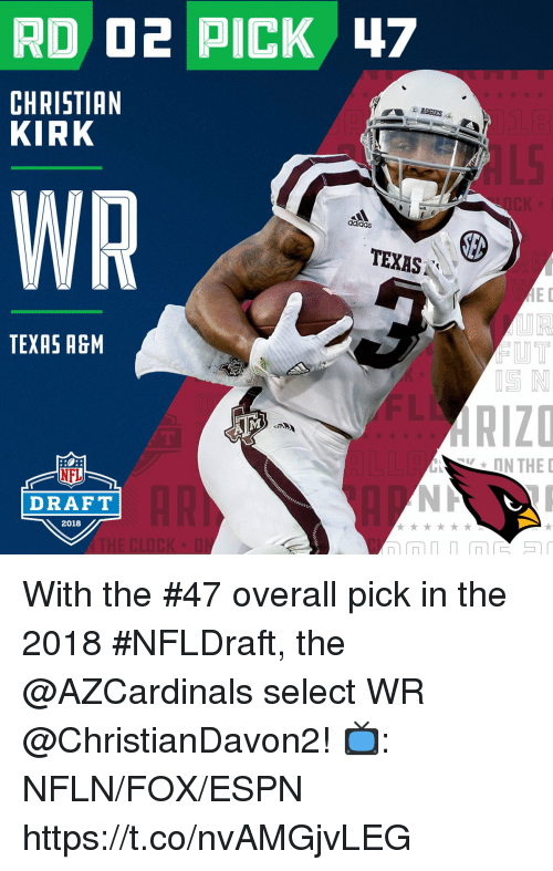 NFL draft: CHRISTIAN  KIRK  AGCIES  WR  TEXAS  ED  UT  TEXAS AGM  ON THE  NFL  DRAFT  2018 With the #47 overall pick in the 2018 #NFLDraft, the @AZCardinals select WR @ChristianDavon2!  📺: NFLN/FOX/ESPN https://t.co/nvAMGjvLEG