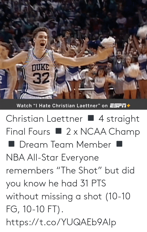 """nba all star: Christian Laettner  ◾️ 4 straight Final Fours ◾️ 2 x NCAA Champ ◾️ Dream Team Member ◾️ NBA All-Star  Everyone remembers """"The Shot"""" but did you know he had 31 PTS without missing a shot (10-10 FG, 10-10 FT).    https://t.co/YUQAEb9AIp"""