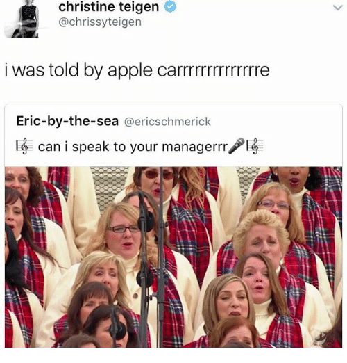 Apple, Chrissy Teigen, and Memes: christine teigen  @chrissy teigen  i was told by apple carrrrrrrrrrrrrre  Eric-by-the-sea  @ericschmerick  can i speak to your managerrr  PIs