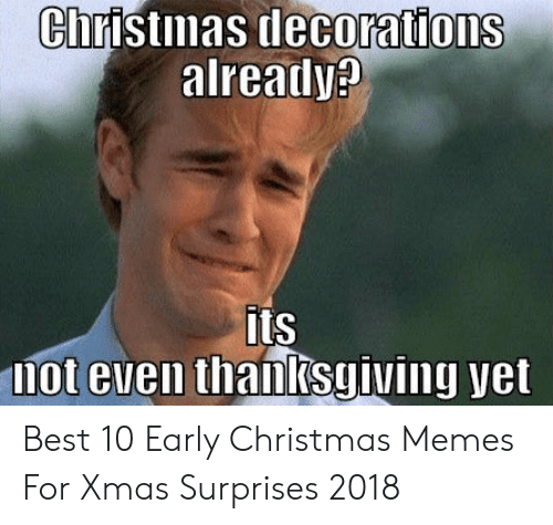 Early Christmas Meme.Christmas Decorations Alreadv Its Mot Even Thanksgiving Yet