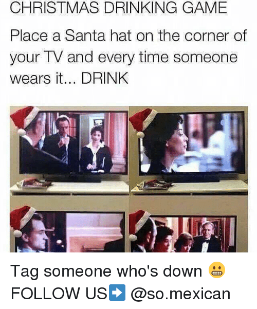 Christmas, Drinking, and Memes: CHRISTMAS DRINKING GAME  Place a Santa hat on the corner of  your TV and every time someone  wears it... DRINK Tag someone who's down 😬 FOLLOW US➡️ @so.mexican