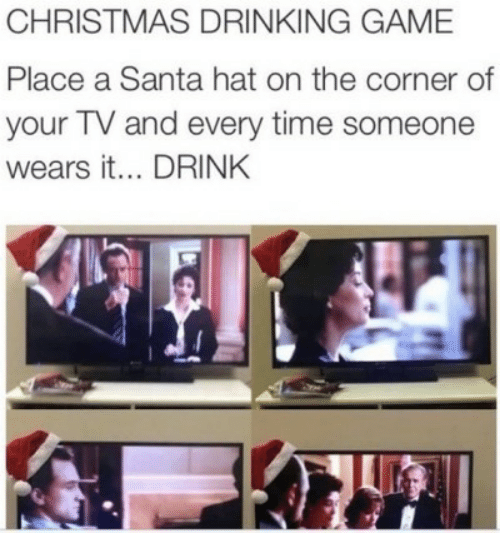 Corner: CHRISTMAS DRINKING GAME  Place a Santa hat on the corner of  your TV and every time someone  wears it... DRINK