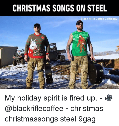 9gag, Christmas, and Memes: CHRISTMAS SONGS ON STEEL  Black Rifle Coffee Company My holiday spirit is fired up. - 🎥 @blackriflecoffee - christmas christmassongs steel 9gag