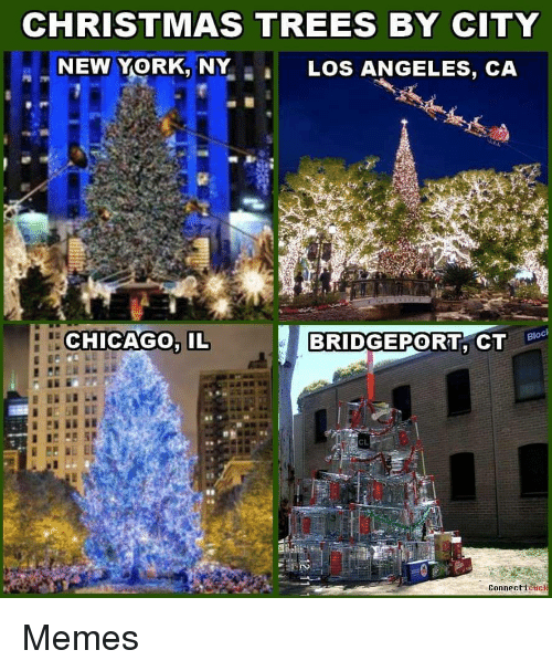 chicago il: CHRISTMAS TREES BY CITY  NEW YORK, NY  LOS ANGELES, CA  CHICAGO. IL  Bloc  CL  Connecticuck Memes