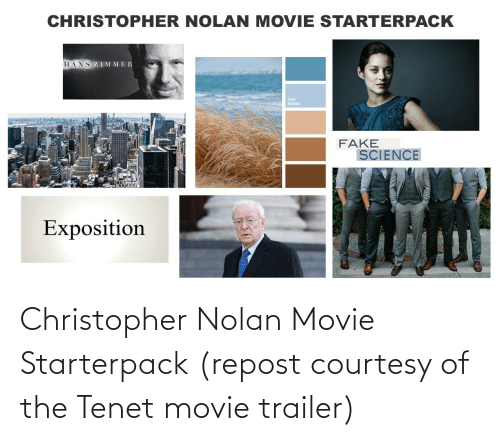 exposition: CHRISTOPHER NOLAN MOVIE STARTERPACK  HANS ZI M MER  Color  Palettes  FAKE  SCIENCE  Exposition Christopher Nolan Movie Starterpack (repost courtesy of the Tenet movie trailer)