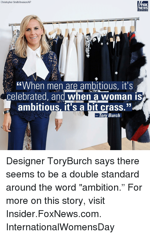 "Memes, 🤖, and Fox: Christopher Smith/Invision/AP  FOX  NEWS  ""When men are ambitious, it's  celebrated, and when a woman is  ambitious, it's a bit crass.""  Tory Burch Designer ToryBurch says there seems to be a double standard around the word ""ambition."" For more on this story, visit Insider.FoxNews.com. InternationalWomensDay"