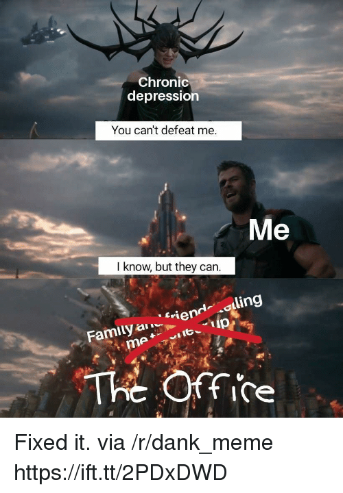 R Dank: Chronic  depression  You can't defeat me.  Me  I know, but they can  iendling  Family  The Office Fixed it. via /r/dank_meme https://ift.tt/2PDxDWD