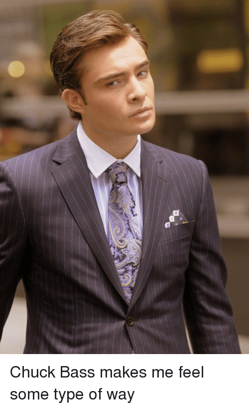 Feeling Some Type Of Way: Chuck Bass makes me feel some type of way