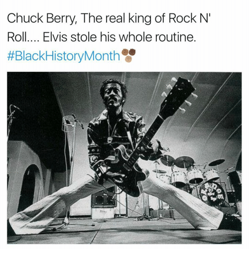 berri: Chuck Berry, The real king of Rock N'  Roll.... Elvis stole his whole routine  HEBlackHistoryMonth