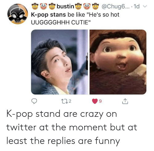 1d Bustin K Pop Stans Be Like He S So Hot Uugggghhh Cutie T12 K