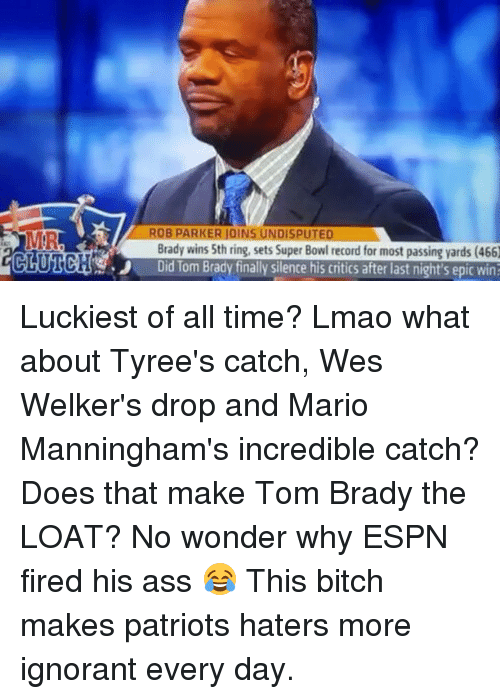 Epic Winning: CHURCH  IONS UNDISPUTED  J Did Tom Brady finally silence his critics after last night's epic win Luckiest of all time? Lmao what about Tyree's catch, Wes Welker's drop and Mario Manningham's incredible catch? Does that make Tom Brady the LOAT? No wonder why ESPN fired his ass 😂 This bitch makes patriots haters more ignorant every day.