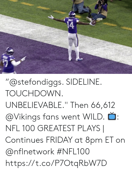 """Friday, Memes, and Nfl: CIGGS  14 """"@stefondiggs. SIDELINE. TOUCHDOWN. UNBELIEVABLE."""" Then 66,612 @Vikings fans went WILD.   📺: NFL 100 GREATEST PLAYS 