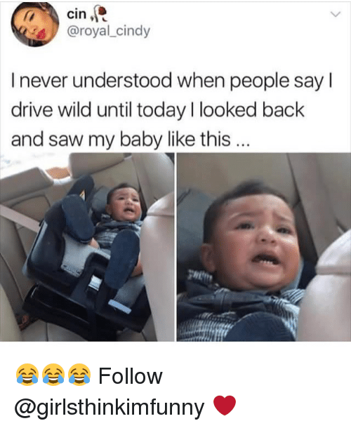 Drived: cin,  @royal_cindy  I never understood when people say l  drive wild until today looked back  and saw my baby like this...  gwitt 😂😂😂 Follow @girlsthinkimfunny ❤️