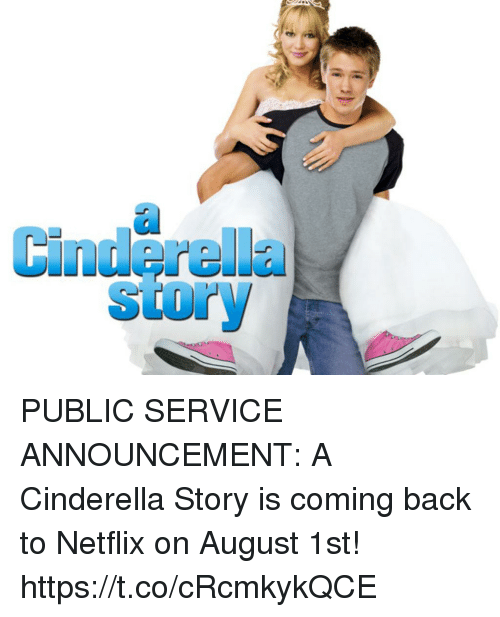 A Cinderella Story: Cinderella  Story PUBLIC SERVICE ANNOUNCEMENT: A Cinderella Story is coming back to Netflix on August 1st! https://t.co/cRcmkykQCE