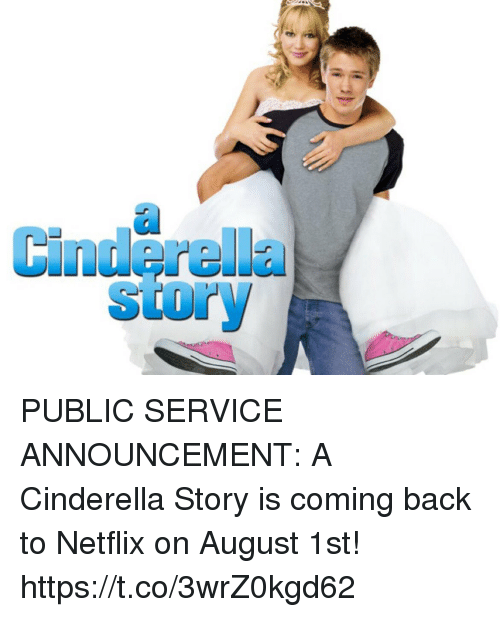 A Cinderella Story: Cinderella  story PUBLIC SERVICE ANNOUNCEMENT: A Cinderella Story is coming back to Netflix on August 1st! https://t.co/3wrZ0kgd62