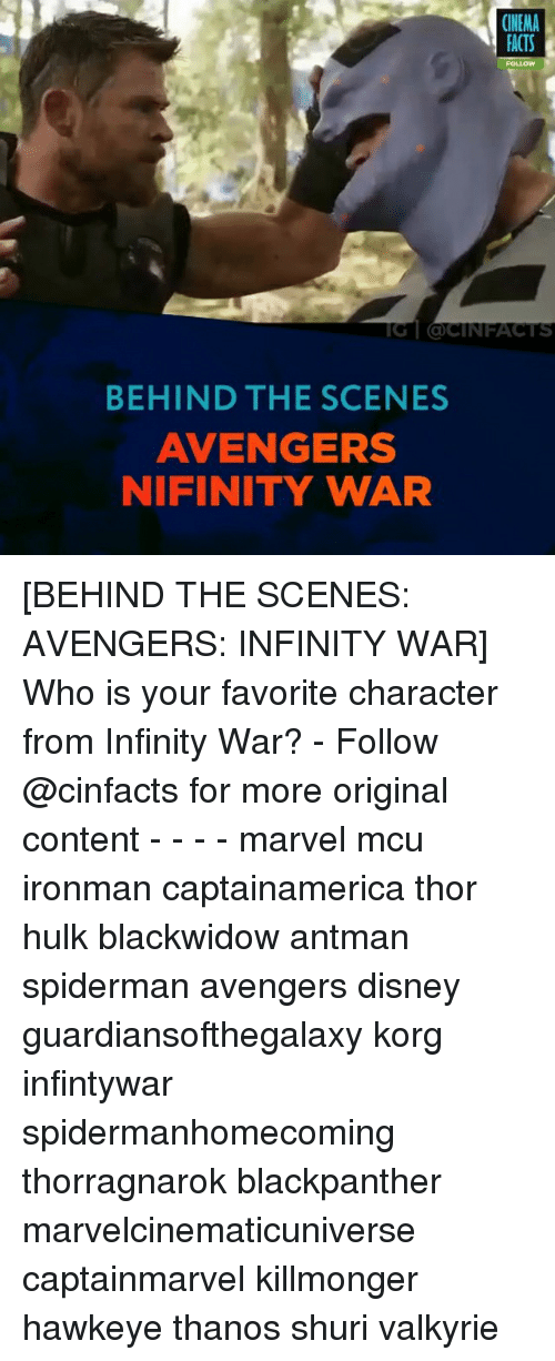 Favorite Character: CINEMA  FACTS  FOLLOW  IC | @CİNFACTS  BEHIND THE SCENES  AVENGERS  NIFINITY WAR [BEHIND THE SCENES: AVENGERS: INFINITY WAR] Who is your favorite character from Infinity War? - Follow @cinfacts for more original content - - - - marvel mcu ironman captainamerica thor hulk blackwidow antman spiderman avengers disney guardiansofthegalaxy korg infintywar spidermanhomecoming thorragnarok blackpanther marvelcinematicuniverse captainmarvel killmonger hawkeye thanos shuri valkyrie