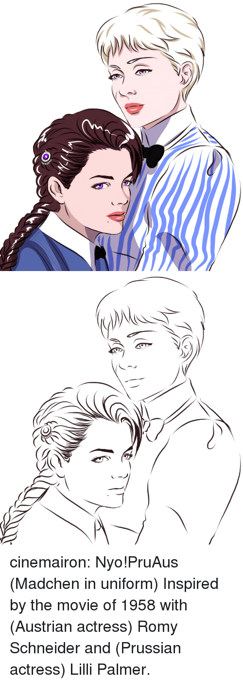 romy: cinemairon: Nyo!PruAus (Madchen in uniform) Inspired by the movie of 1958 with (Austrian actress) Romy Schneider and (Prussian actress) Lilli Palmer.
