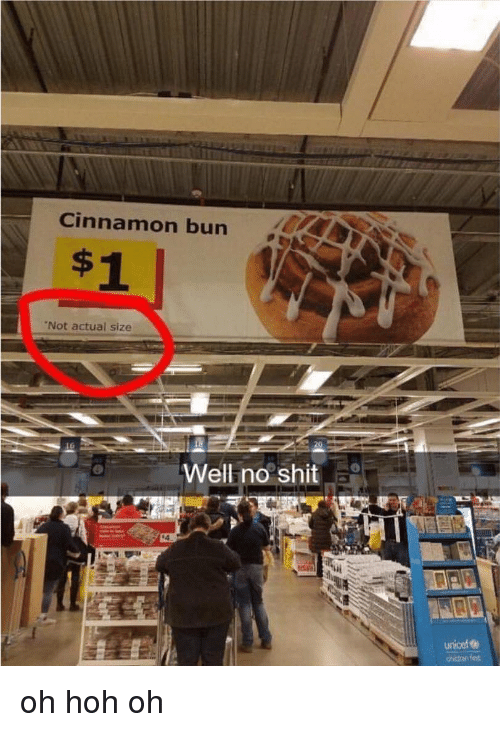 No Shit: Cinnamon bun  Not actual size  Well no shit  unicef oh hoh oh