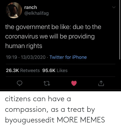 Compassion: citizens can have a compassion, as a treat by byouguessedit MORE MEMES