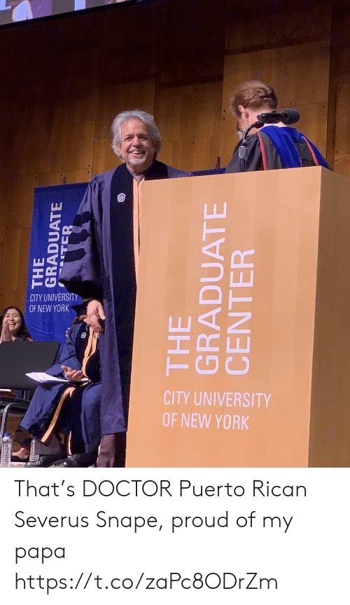 Doctor, Memes, and New York: CITY UNIVERSITY  OF NEW YORK  CITY UNIVERSITY  OF NEW YORK That's DOCTOR Puerto Rican Severus Snape, proud of my papa https://t.co/zaPc8ODrZm
