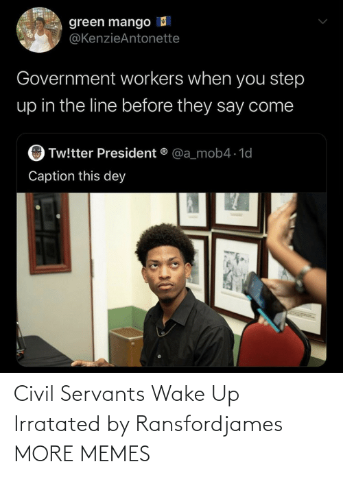 civil: Civil Servants Wake Up Irratated by Ransfordjames MORE MEMES