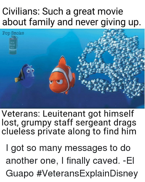 staff sergeant: Civilians: Such a great movie  about family and never giving up.  Pop Smoke  M18  RED  Veterans: Leuitenant got himself  lost, grumpy staff sergeant drags  clueless private along to find him I got so many messages to do another one, I finally caved. -El Guapo  #VeteransExplainDisney