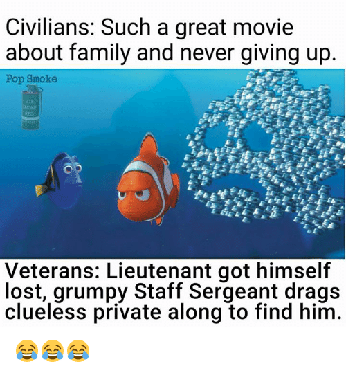 staff sergeant: Civilians: Such a great movie  about family and never giving up.  Pop Smoke  M18  RED  Veterans: Lieutenant got himself  lost, grumpy Staff Sergeant drags  clueless private along to find him 😂😂😂