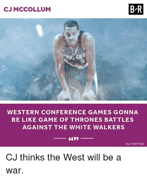 Be Like, Game of Thrones, and Twitter: CJ MCCOLLUM  B-R  WESTERN CONFERENCE GAMES GONNA  BE LIKE GAME OF THRONES BATTLES  AGAINST THE WHITE WALKERS  6699  VIA TWITTER CJ thinks the West will be a war.
