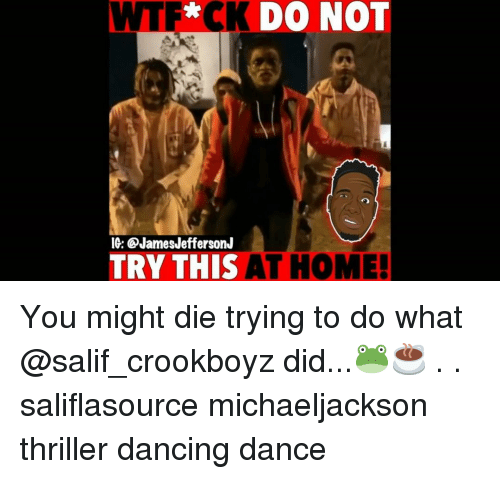 Dancing, Memes, and Thriller: CKDO NOT  IG: @JamesJeffersonJ  RY THIS AT HOME You might die trying to do what @salif_crookboyz did...🐸☕️ . . saliflasource michaeljackson thriller dancing dance