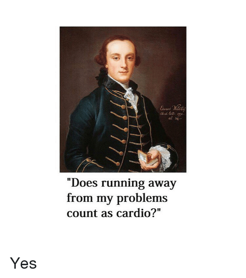 """Classical Art, Running, and Yes: Cl 34-  """"Does running away  from my problems  count as cardio?""""  I1 Yes"""