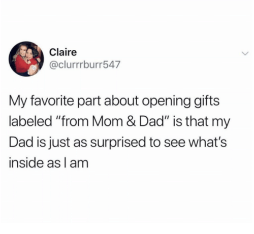 """Dad, Dank, and Mom: Claire  @clurrrburr547  My favorite part about opening gifts  labeled """"from Mom & Dad"""" is that my  Dad is just as surprised to see what  inside as am"""