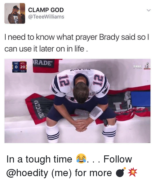 Rading: CLAMP GOD  TeeeWilliams  I need to know what prayer Brady said so  can use it later on in life  NE ATL  RADE  O 20 In a tough time 😂. . . Follow @hoedity (me) for more 💣💥