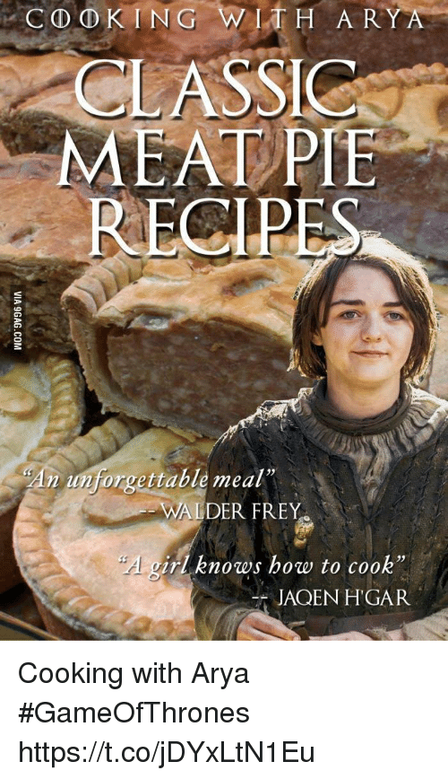 """walder frey: CLASSIC  MEAT PIE  RECIP  An unforgettable meal""""  23  WALDER FREY  girl knows how to cook""""  25 Cooking with Arya #GameOfThrones https://t.co/jDYxLtN1Eu"""