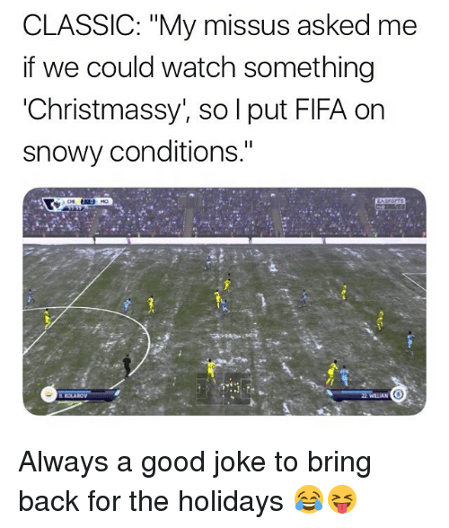 """Fifa, Memes, and Good: CLASSIC: """"My missus asked me  if we could watch something  'Christmassy, so l put FIFA on  snowy conditions."""" Always a good joke to bring back for the holidays 😂😝"""
