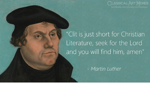 """Find Him: CLASSICAL ART MEMES  """"Clit is just short for Christian  Literature, seek for the Lord  and you will find him, amern  Martin Luther"""