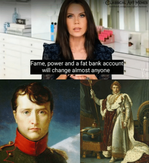 Facebook, Memes, and Bank: CLASSICAL ART MEMES  facebook.com/classicalartimemes  Fame, power and a fat bank account  will change almost anyone  Tal  ENT