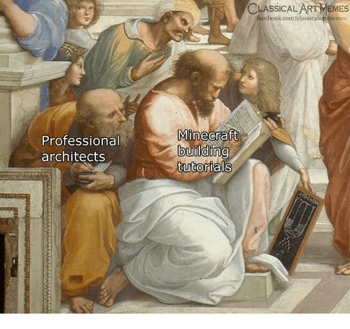 Facebook, Memes, and Minecraft: CLASSICAL ART MEMES  facebook.com/classicalartmemes  Mll  Minecraft  Professional  architects  building  tutorlals  0