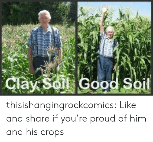 Tumblr, Blog, and Good: Clay Solt Good Soil thisishangingrockcomics:  Like and share if you're proud of him and his crops