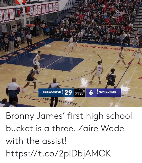 Bucket: CLE  CIE  SCCEE  RESTUR  VEUS  NEZT  BOM ER  12  7: 15  SIERRA CANYON 29 21 2Q  MONTGOMERY  UNION H  WATER  STRICT Bronny James' first high school bucket is a three. Zaire Wade with the assist!   https://t.co/2pIDbjAMOK