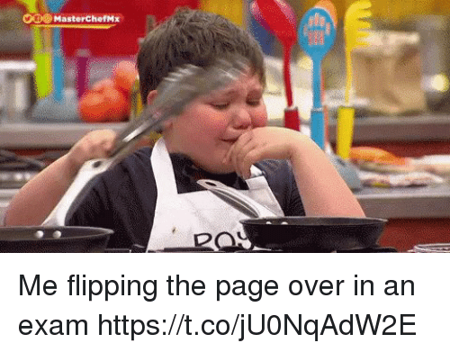 masterchef: Cle MasterChef,#x Me flipping the page over in an exam https://t.co/jU0NqAdW2E
