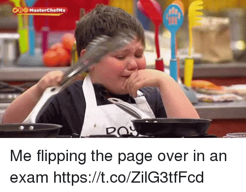 masterchef: Cle MasterChef,#x Me flipping the page over in an exam https://t.co/ZilG3tfFcd