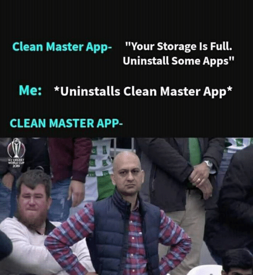 """Memes, World Cup, and Apps: Clean Master App  """"Your Storage Is Full.  Uninstall Some Apps""""  *Uninstalls Clean Master App*  Me:  CLEAN MASTER APP-  KC CRICKET  WORLD CUP  209"""