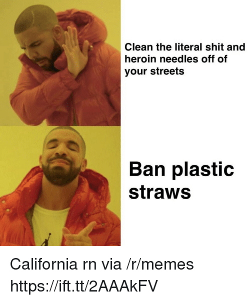 Heroin, Memes, and Shit: Clean the literal shit and  heroin needles off of  your streets  Ban plastic  straws California rn via /r/memes https://ift.tt/2AAAkFV