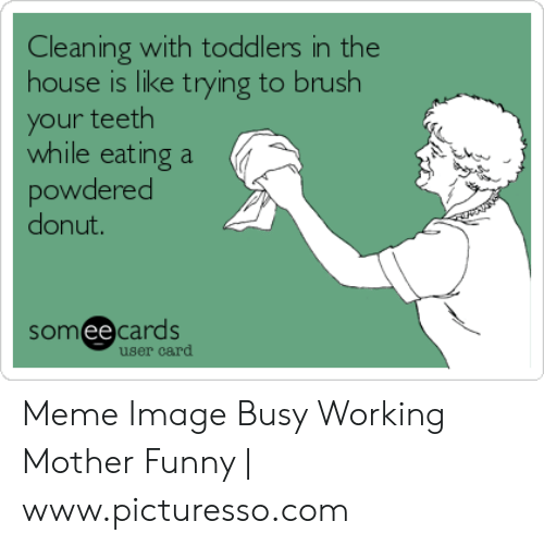 Cleaning With Toddlers in the House Is Like Trying to Brush