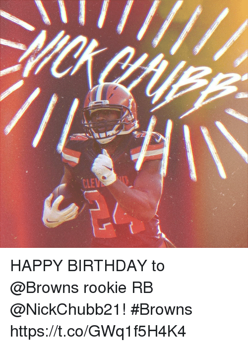 Birthday, Memes, and Happy Birthday: CLEİ  .r HAPPY BIRTHDAY to @Browns rookie RB @NickChubb21! #Browns https://t.co/GWq1f5H4K4