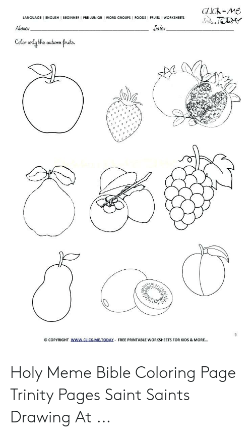 Bible Coloring: CLICK-ME  TODAY  LANGUAGE ENGLISH   BEGINNER PRE-JUNIOR   WORD GROUPS FOODS   FRUITS WORKSHEETS  Name:  Date:  Color only the autumn fruits.  @ COPYRIGHT WWw.CLICK-ME.TODAY- FREE PRINTABLE WORKSHEETS FOR KIDS & MORE... Holy Meme Bible Coloring Page Trinity Pages Saint Saints Drawing At ...