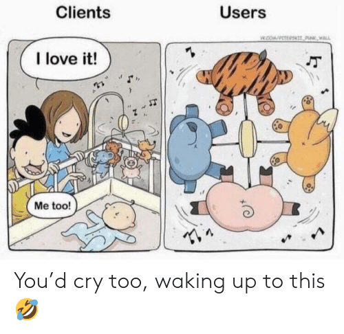 Love, Com, and Cry: Clients  Users  w.cOM/PTEOS NK, WALL  I love it!  Me too! You'd cry too, waking up to this 🤣