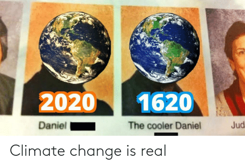 Is Real: Climate change is real