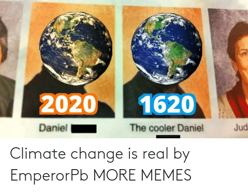Is Real: Climate change is real by EmperorPb MORE MEMES